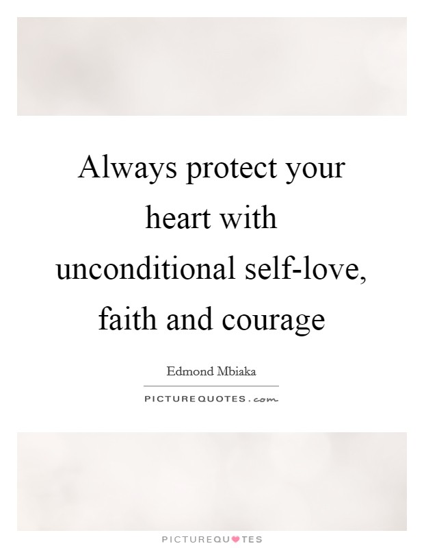 Always protect your heart with unconditional self-love, faith and courage Picture Quote #1