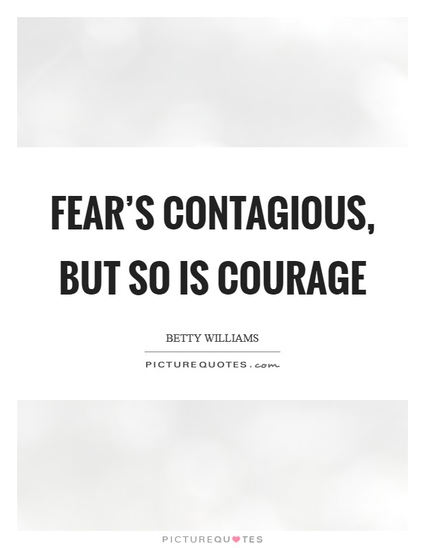 Fear's contagious, but so is courage Picture Quote #1