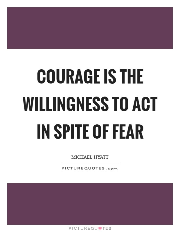 Courage is the willingness to act in spite of fear Picture Quote #1