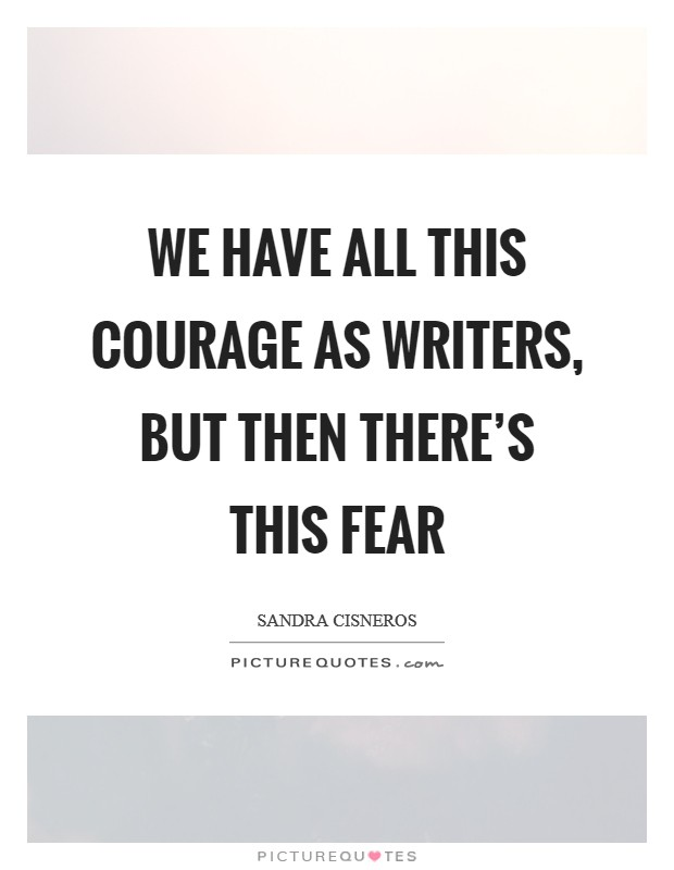 We have all this courage as writers, but then there's this fear Picture Quote #1