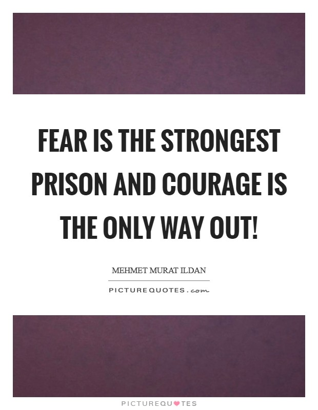 Fear is the strongest prison and courage is the only way out! Picture Quote #1