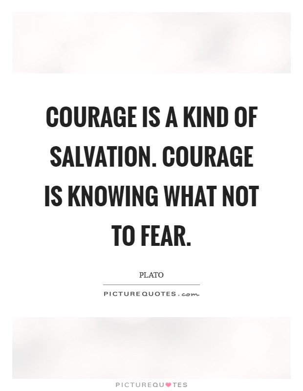 Courage is a kind of salvation. Courage is knowing what not to fear Picture Quote #1