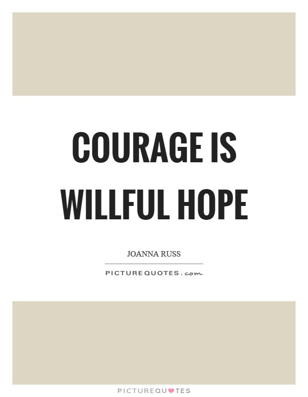 Courage is willful hope Picture Quote #1