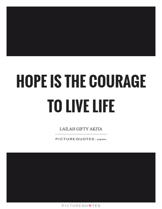Hope is the courage to live life Picture Quote #1