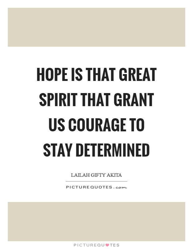 Hope is that great spirit that grant us courage to stay determined Picture Quote #1