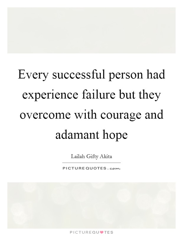 Every successful person had experience failure but they overcome with courage and adamant hope Picture Quote #1