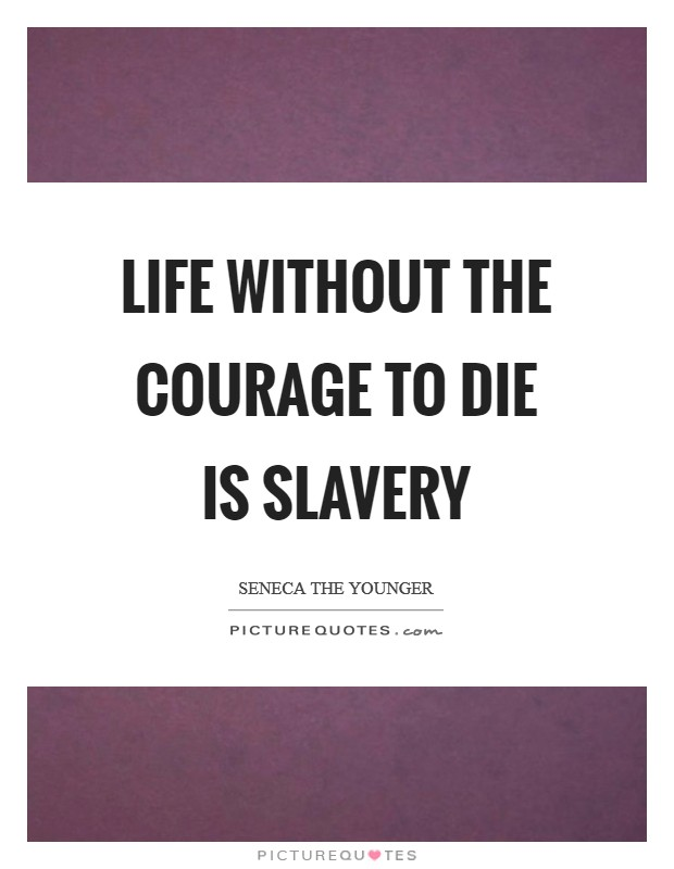 Life without the courage to die is slavery Picture Quote #1