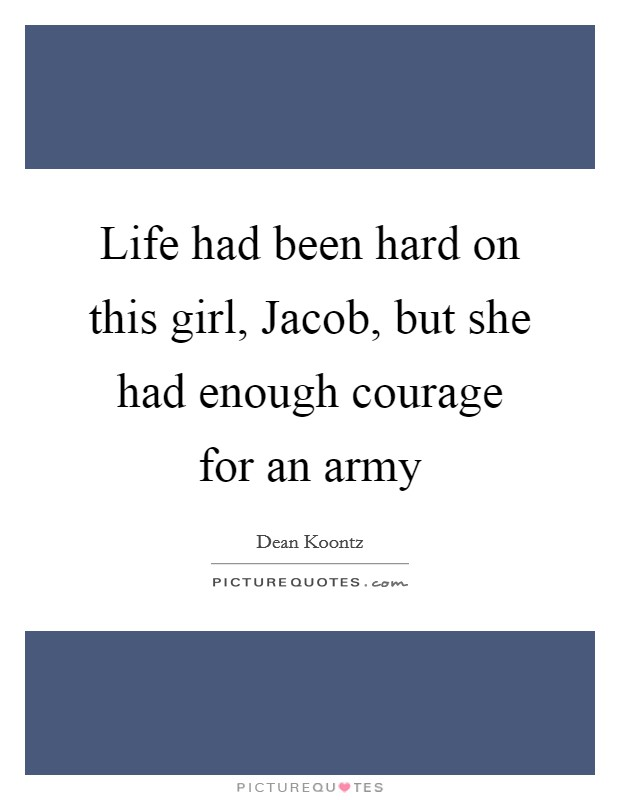 Life had been hard on this girl, Jacob, but she had enough courage for an army Picture Quote #1