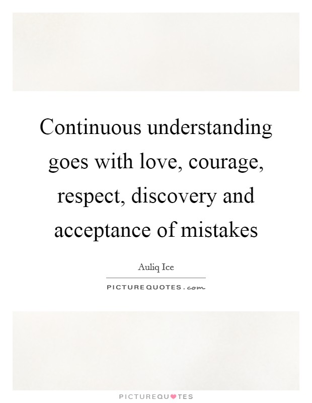 Continuous understanding goes with love, courage, respect, discovery and acceptance of mistakes Picture Quote #1