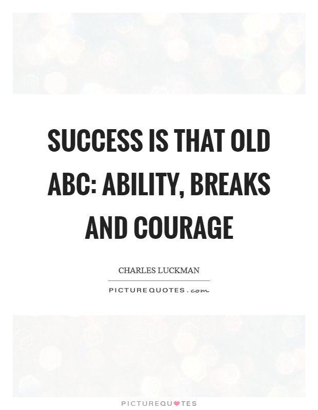 Success is that old ABC: ability, breaks and courage Picture Quote #1