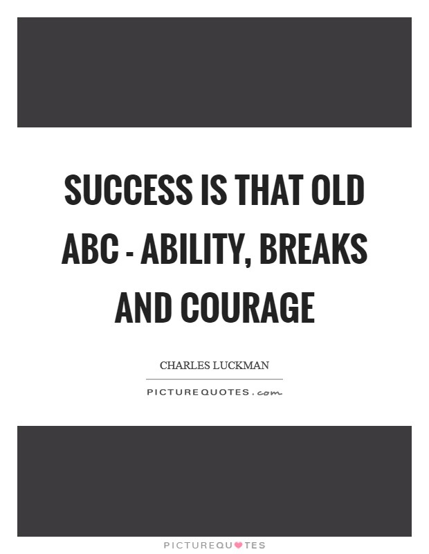 Success is that old ABC - ability, breaks and courage Picture Quote #1
