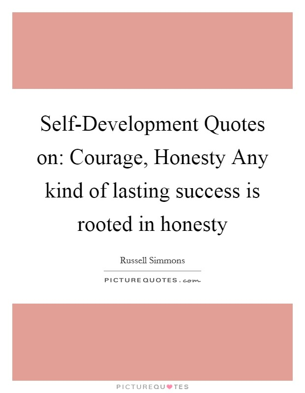 Self-Development Quotes on: Courage, Honesty Any kind of lasting success is rooted in honesty Picture Quote #1