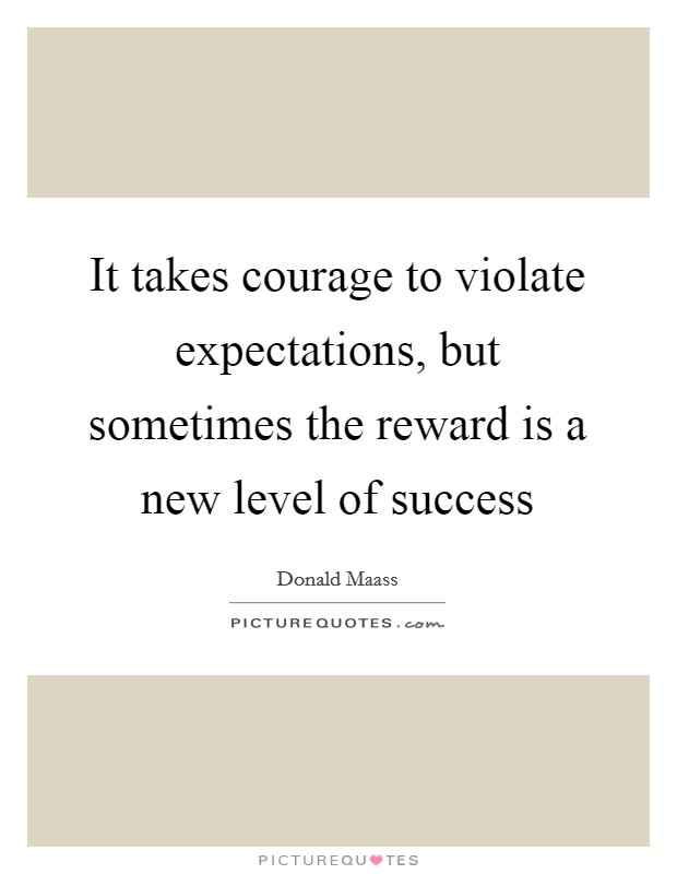 It takes courage to violate expectations, but sometimes the reward is a new level of success Picture Quote #1
