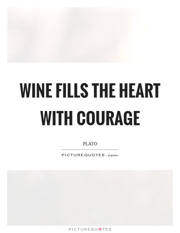 Wine fills the heart with courage Picture Quote #1