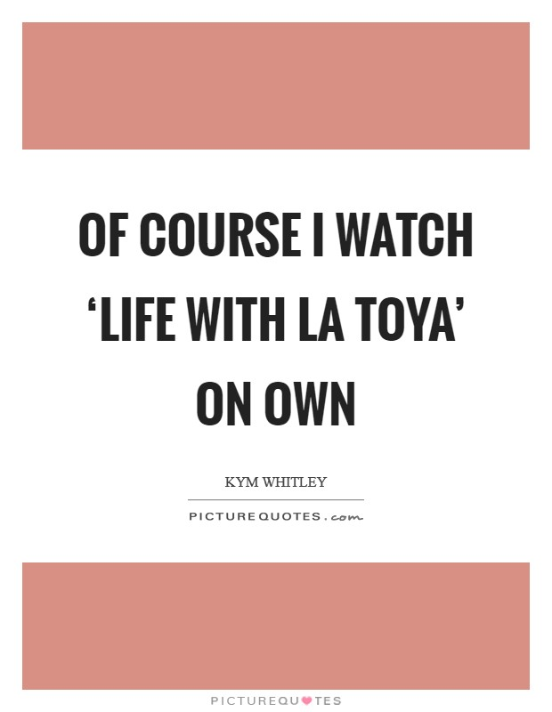 Of course I watch 'Life with La Toya' on OWN Picture Quote #1