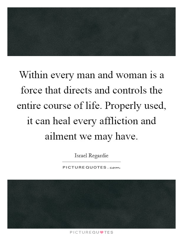 Within every man and woman is a force that directs and controls the entire course of life. Properly used, it can heal every affliction and ailment we may have Picture Quote #1