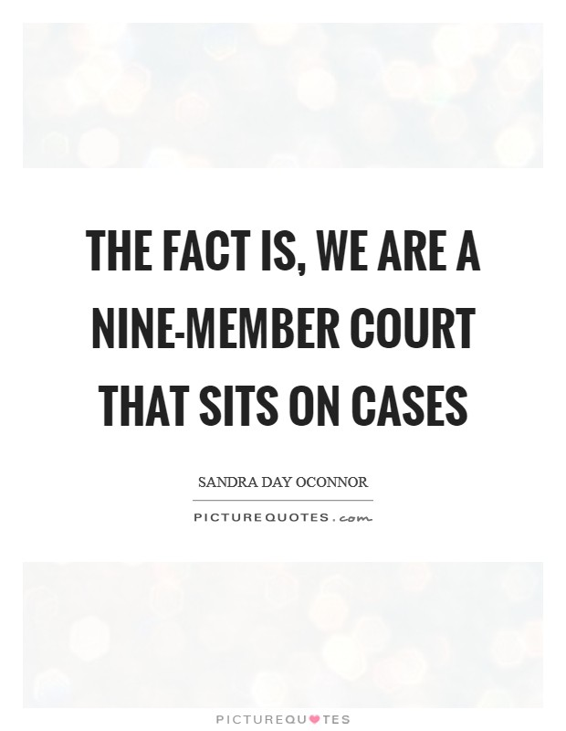 The fact is, we are a nine-member court that sits on cases Picture Quote #1