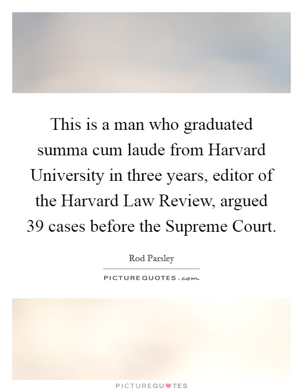 This is a man who graduated summa cum laude from Harvard University in three years, editor of the Harvard Law Review, argued 39 cases before the Supreme Court Picture Quote #1
