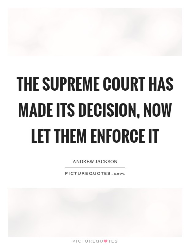 The Supreme Court has made its decision, now let them enforce it Picture Quote #1