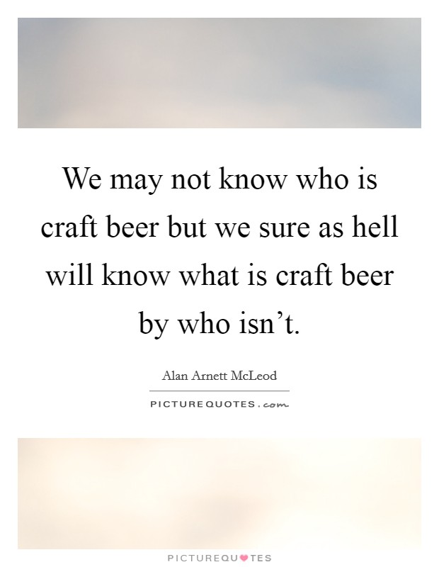 We May Not Know Who Is Craft Beer But Sure As Hell Will What
