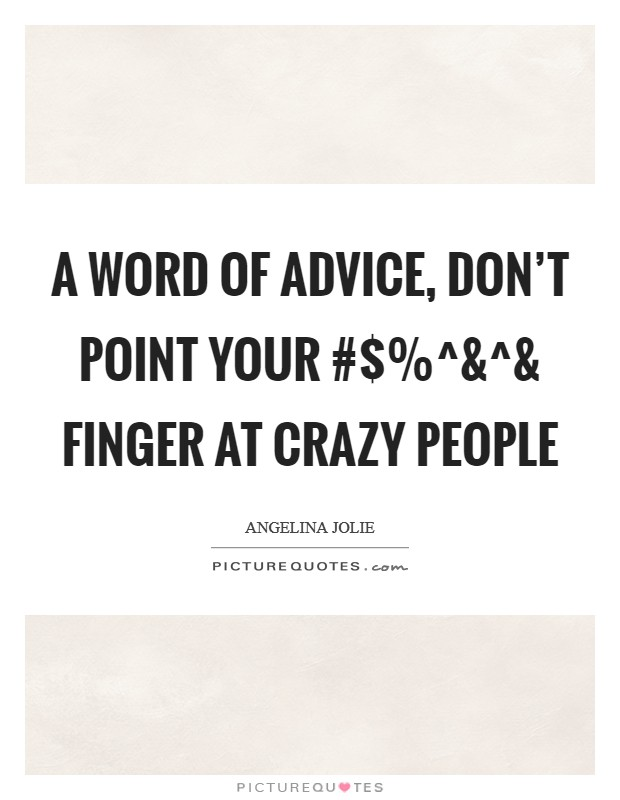 A word of advice, don't point your #$%^ Picture Quote #1