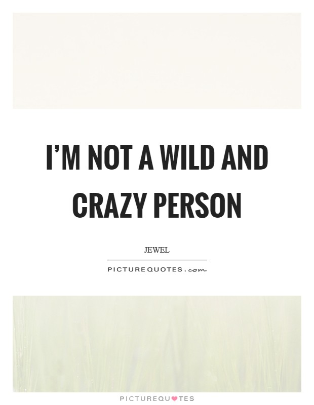 I'm not a wild and crazy person Picture Quote #1