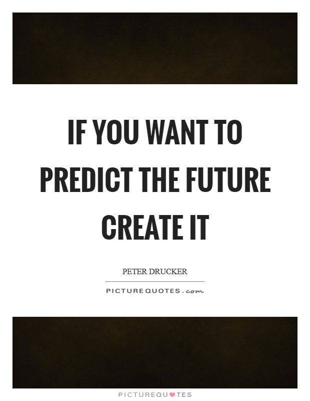 If you want to predict the future create it Picture Quote #1