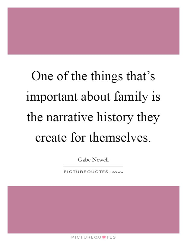 One of the things that's important about family is the narrative history they create for themselves Picture Quote #1