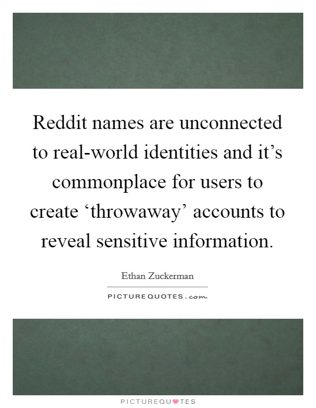 Reddit names are unconnected to real-world identities and