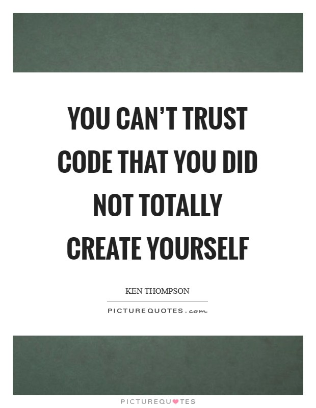 You can't trust code that you did not totally create yourself Picture Quote #1