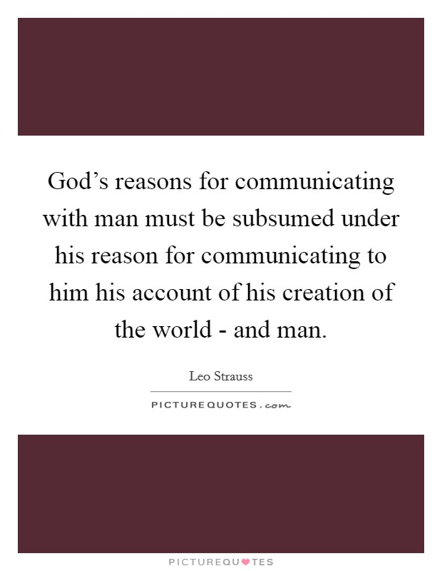 God's reasons for communicating with man must be subsumed under his reason for communicating to him his account of his creation of the world - and man Picture Quote #1