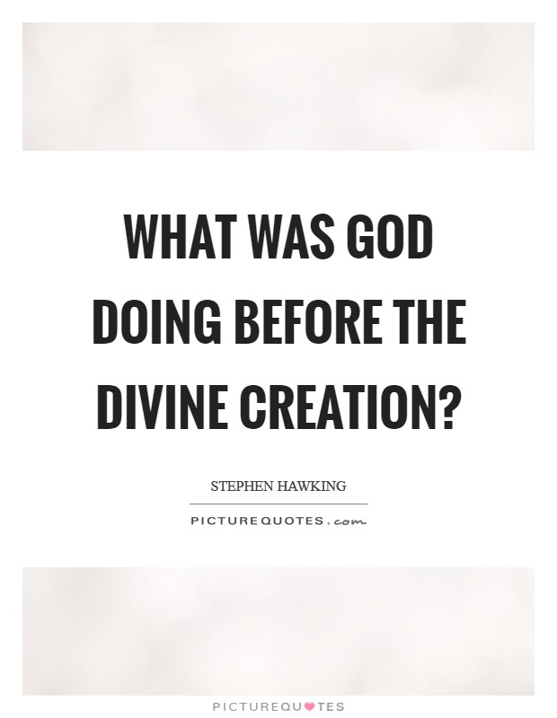 What was God doing before the divine creation? Picture Quote #1