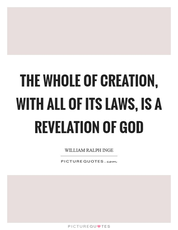 The whole of creation, with all of its laws, is a revelation of God Picture Quote #1