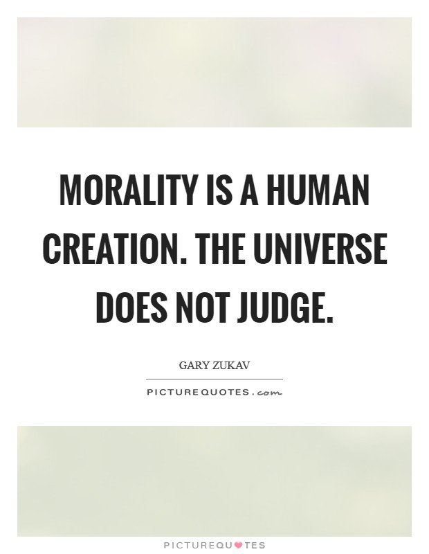 Morality is a human creation. The Universe does not judge Picture Quote #1