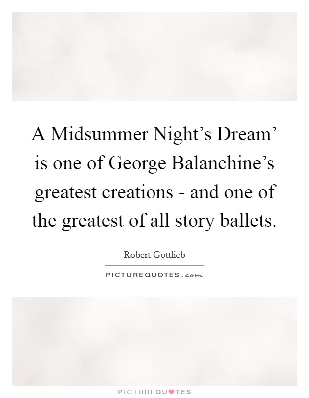 A Midsummer Night's Dream' is one of George Balanchine's greatest creations - and one of the greatest of all story ballets Picture Quote #1