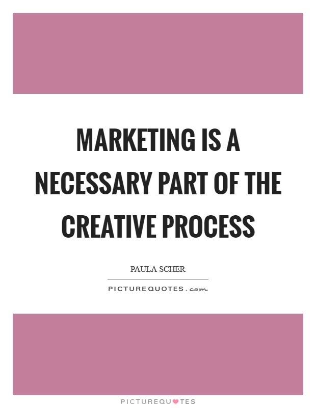 Marketing is a necessary part of the creative process Picture Quote #1