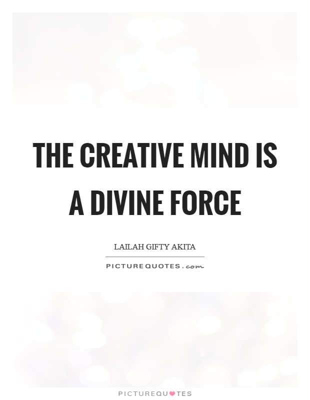 The creative mind is a divine force | Picture Quotes
