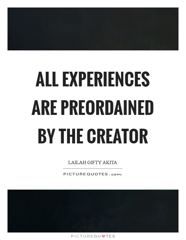 All experiences are preordained by the Creator Picture Quote #1