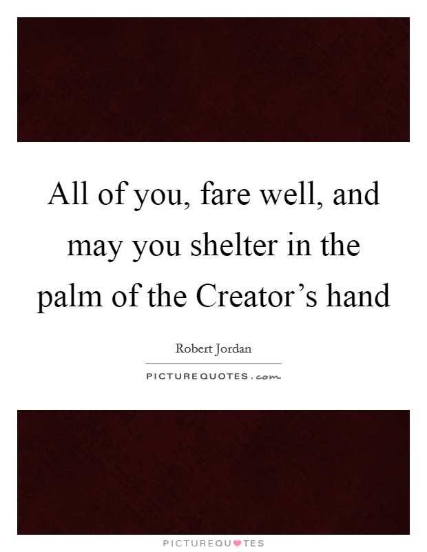 All of you, fare well, and may you shelter in the palm of the Creator's hand Picture Quote #1