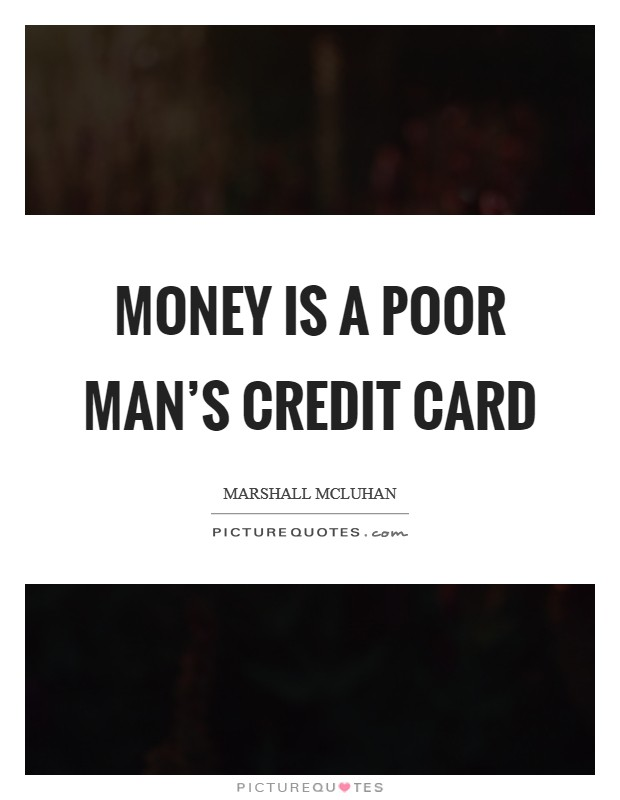 Money is a poor man's credit card Picture Quote #1