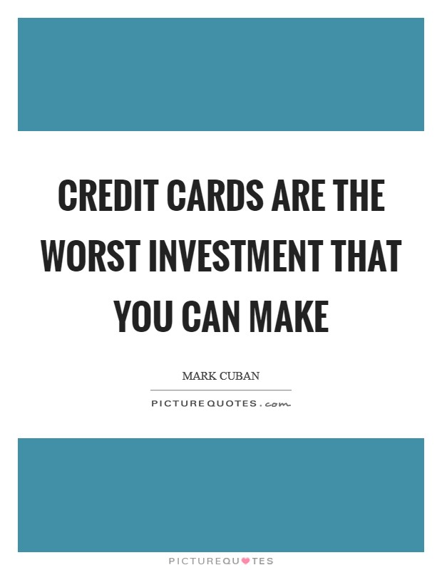 Credit cards are the WORST investment that you can make Picture Quote #1