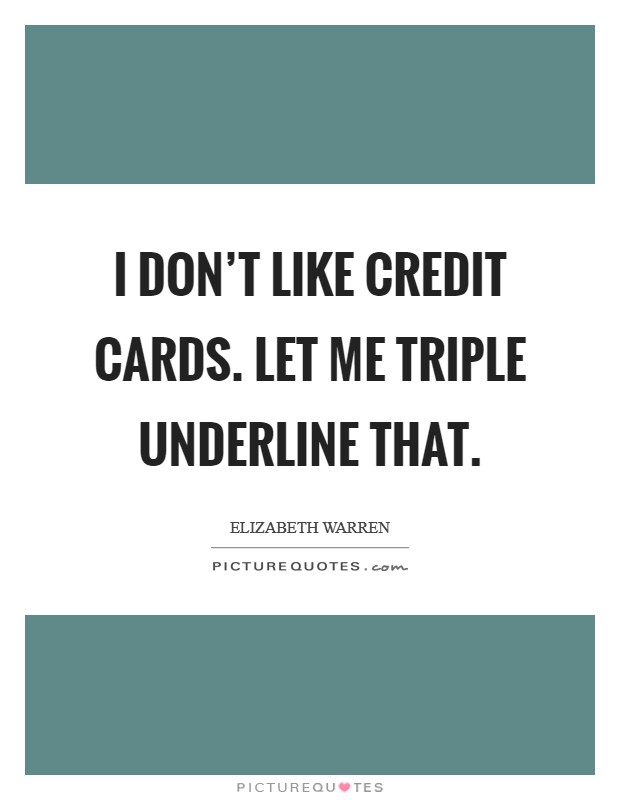 I don't like credit cards. Let me triple underline that. Picture Quote #1