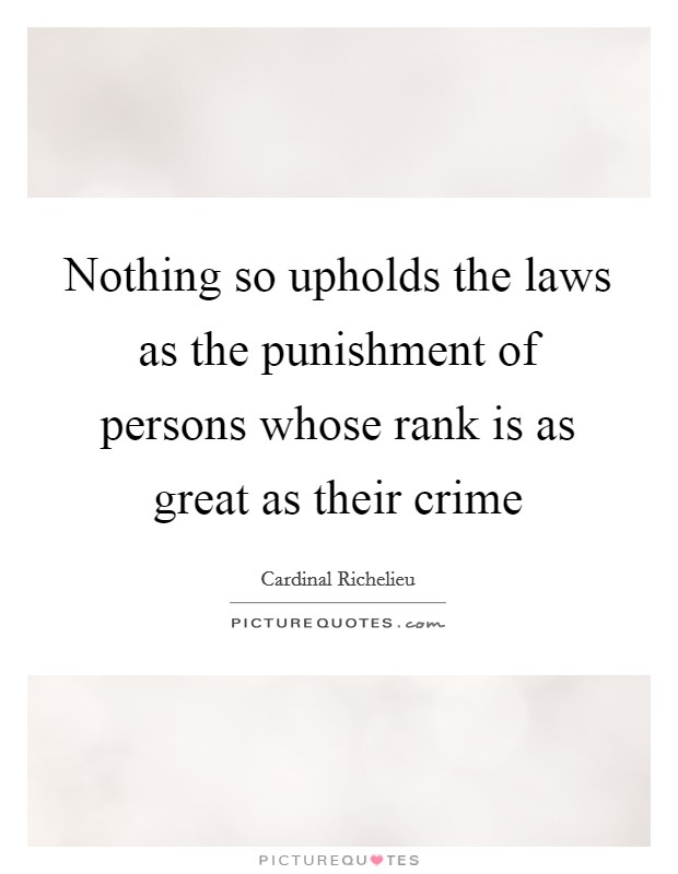 Nothing so upholds the laws as the punishment of persons whose rank is as great as their crime Picture Quote #1
