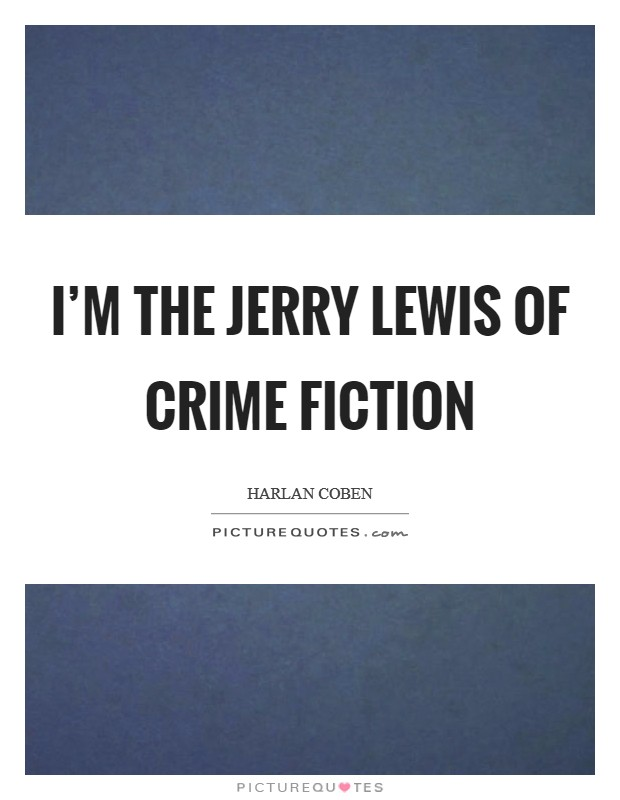 I'm the Jerry Lewis of crime fiction Picture Quote #1
