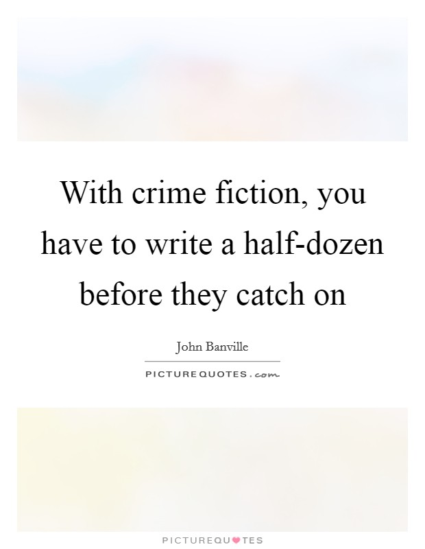 With crime fiction, you have to write a half-dozen before they catch on Picture Quote #1