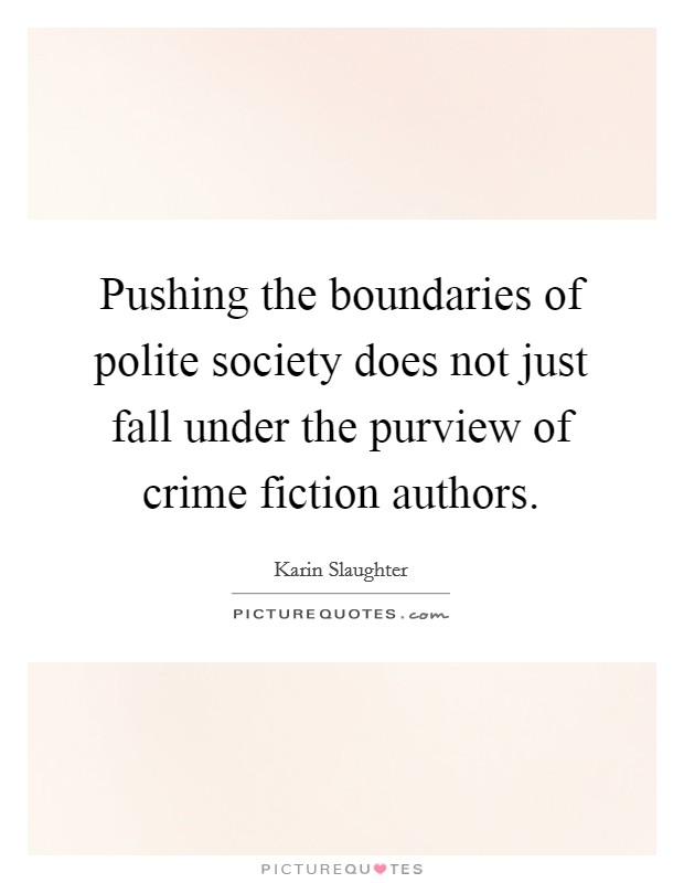 Pushing the boundaries of polite society does not just fall under the purview of crime fiction authors Picture Quote #1
