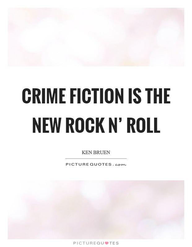 Crime fiction is the new rock n' roll Picture Quote #1