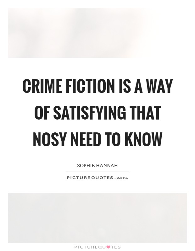 Crime fiction is a way of satisfying that nosy need to know Picture Quote #1