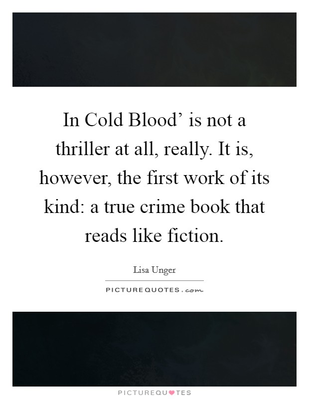 In Cold Blood' is not a thriller at all, really. It is, however, the first work of its kind: a true crime book that reads like fiction Picture Quote #1