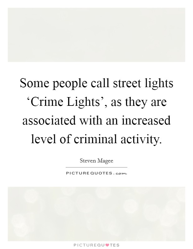 Some people call street lights 'Crime Lights', as they are associated with an increased level of criminal activity Picture Quote #1